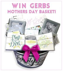 WIN A GERBS MOTHERS DAY BASKET!